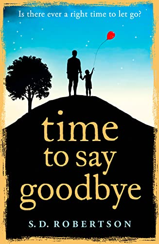 9780008100674: Time to Say Goodbye: a heart-rending novel about a father's love for his daughter