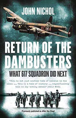 9780008100858: Return of the Dambusters: The Exploits of World War II's Most Daring Flyers After the Flood
