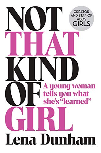 9780008101268: Not That Kind of Girl: A Young Woman Tells You What She's