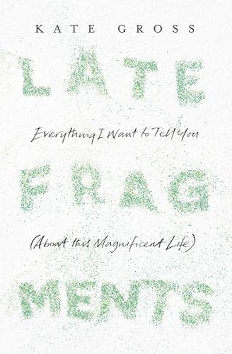 9780008103453: Late Fragments: Everything I Want to Tell You (About This Magnificent Life)