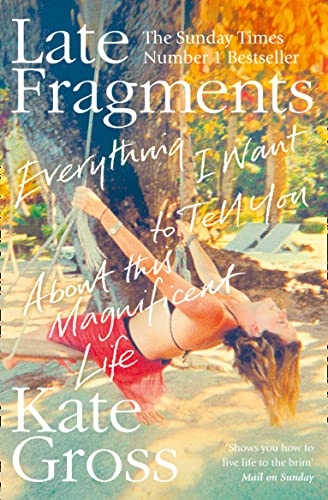 9780008103477: Late Fragments: Everything I Want to Tell You (About This Magnificent Life)