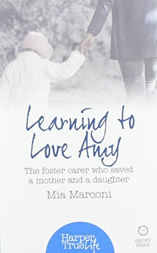 9780008105037: Learning to Love Amy: The foster carer who saved a mother and a daughter (HarperTrue Life - A Short Read)