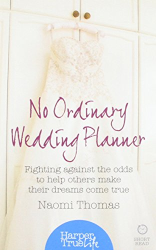 9780008105075: No Ordinary Wedding Planner: Fighting Against the Odds to Help Others Make Their Dreams Come True (HarperTrue Life - A Short Read)