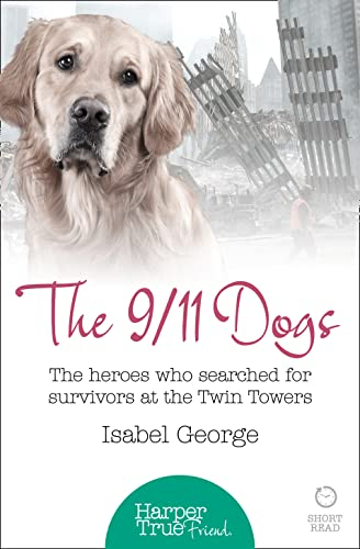 9780008105099: The 9/11 Dogs: The heroes who searched for survivors at Ground Zero (HarperTrue Friend ? A Short Read)