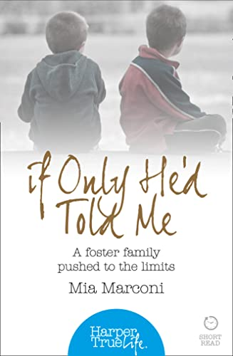 9780008105105: If Only He'd Told Me: A foster family pushed to the limits (HarperTrue Life - A Short Read)