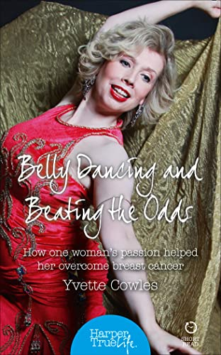 9780008105112: Belly Dancing and Beating the Odds: How one woman's passion helped her overcome breast cancer (HarperTrue Life - A Short Read)
