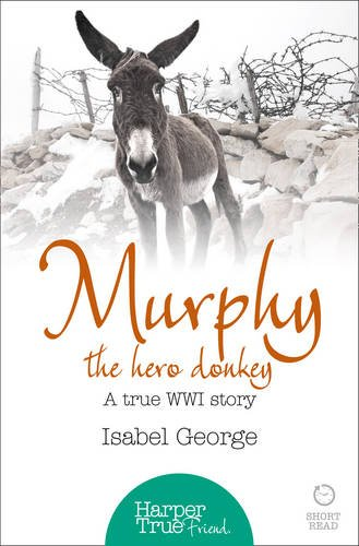9780008105136: Murphy the Hero Donkey: A true WW1 story (HarperTrue Friend ? A Short Read)