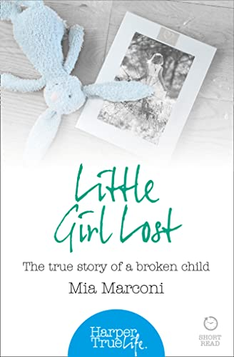 9780008105150: Little Girl Lost: The True Story of a Broken Child (HarperTrue Life - A Short Read)