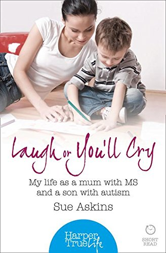 9780008105174: Laugh or You?ll Cry: My life as a mum with MS and a son with autism (HarperTrue Life ? A Short Read)