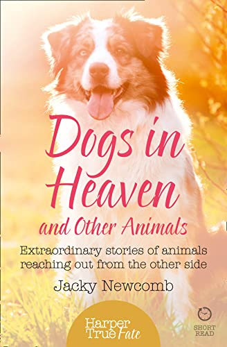 9780008105198: Dogs in Heaven: and Other Animals: Extraordinary Stories of Animals Reaching out from the Other Side (HarperTrue Fate - A Short Read)