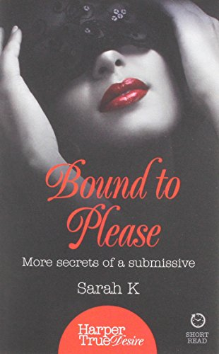9780008105679: Bound to Please: More Secrets from a Submissive (HarperTrue Desire - A Short Read)