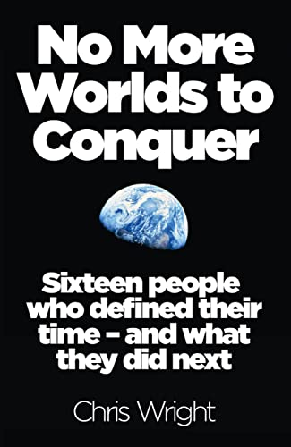 9780008113353: No More Worlds to Conquer: Sixteen People Who Defined Their Time – And What They Did Next