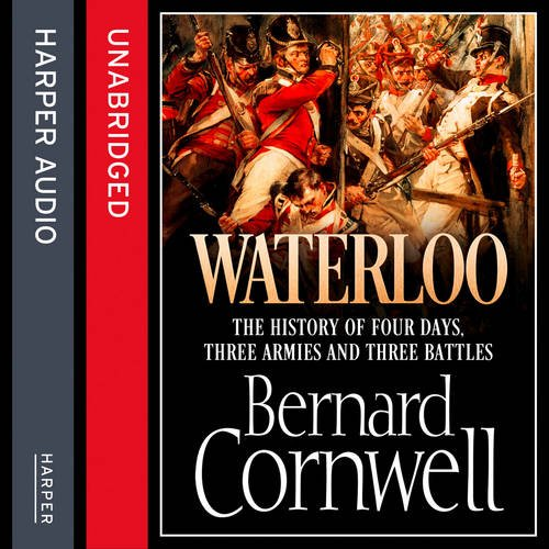 9780008116132: Waterloo: The History of Four Days, Three Armies and Three Battles