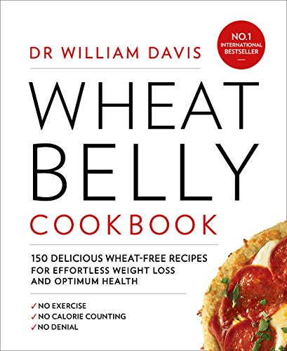 9780008117573: Wheat Belly Cookbook: 150 delicious wheat-free recipes for effortless weight loss and optimum health