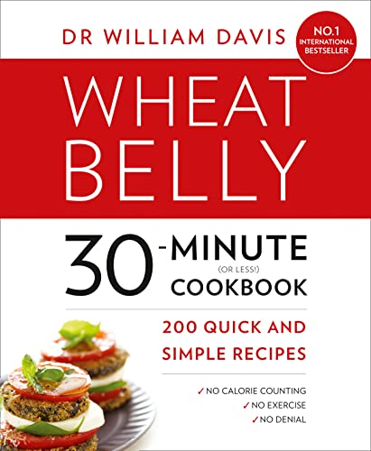 9780008117580: Wheat Belly 30-Minute (or Less!) Cookbook: 200 Quick and Simple Recipes