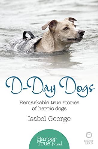9780008118532: D-day Dogs: Remarkable true stories of heroic dogs (HarperTrue Friend - A Short Read)