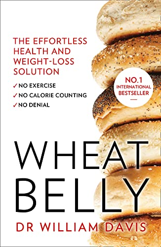 9780008118921: Wheat Belly: The effortless health and weight-loss solution - no exercise, no calorie counting, no denial