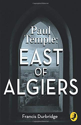 9780008125660: Paul Temple: East of Algiers (A Paul Temple Mystery)