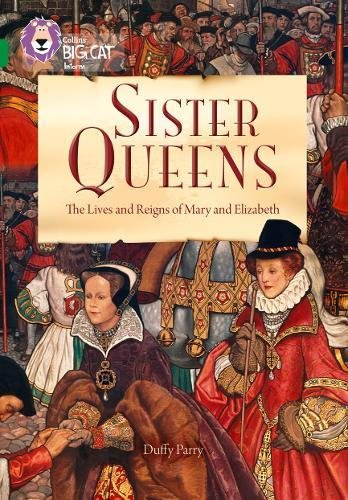 9780008127855: Sister Queens: The Lives and Reigns of Mary and Elizabeth: Band 15/Emerald (Collins Big Cat)