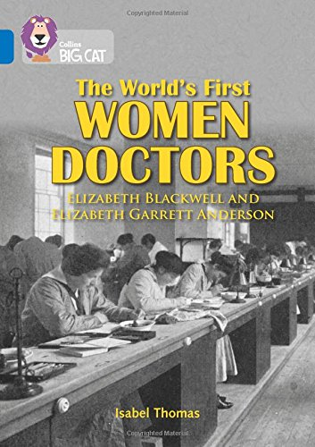 9780008127893: Collins Big Cat - The World's First Women Doctors: Elizabeth Blackwell and Elizabeth Garrett Anderson: Band 16/Sapphire