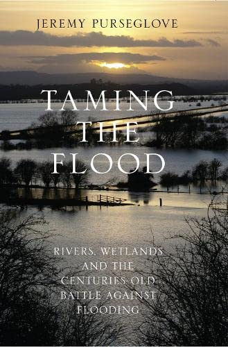 9780008129354: Taming the Flood: Rivers, Wetlands and the Centuries-Old Battle Against Flooding