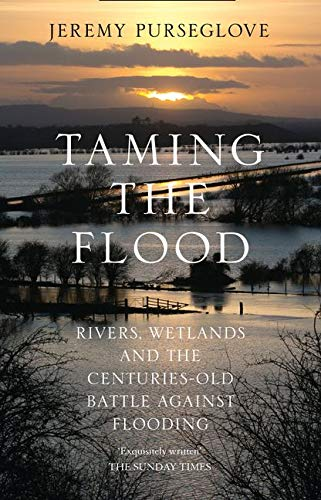 9780008132217: Taming the Flood: Rivers, Wetlands and the Centuries-Old Battle Against Flooding