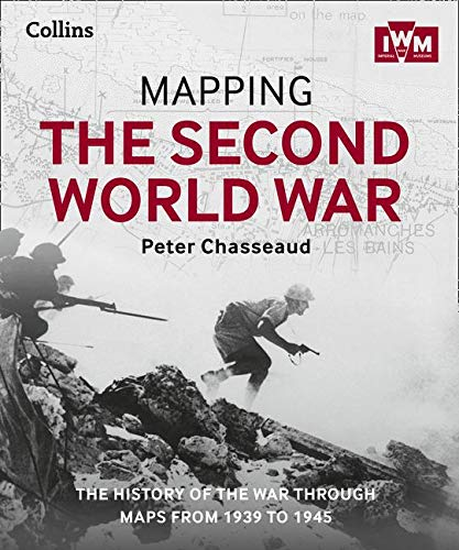 9780008136581: Mapping the Second World War: The history of the war through maps from 1939 to 1945