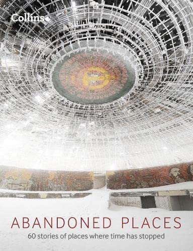 9780008136598: Abandoned Places: 60 stories of places where time stopped