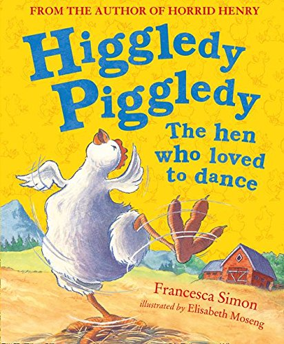 9780008139469: Higgledy Piggledy the Hen Who Loved to Dance