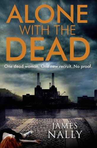 Alone with the Dead: A PC Donal Lynch Thriller (PC Donal Lynch 1) 9780008139506 The first in an electrifying new British detective series starring PC Donal Lynch. Meet PC Donal Lynch. Irish runaway. Insomniac. Functi
