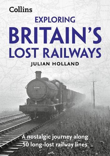 9780008139537: Exploring Britain's Lost Railways: A Nostalgic Journey Along 50 Long-Lost Railway Lines