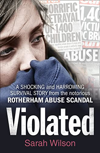 Violated: A Shocking and Harrowing Survival Story from the Notorious Rotherham Abuse Scandal: ...