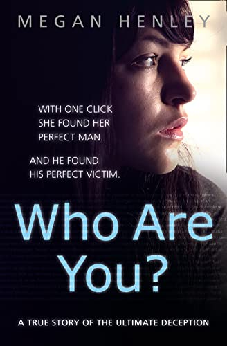 9780008144333: Who Are You?: With one click she found her perfect man. And he found his perfect victim. A true story of the ultimate deception.