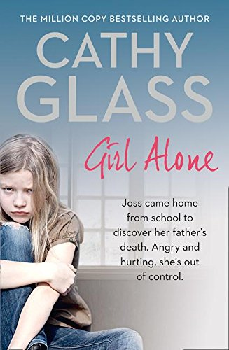 9780008145156: Girl Alone: Joss came home from school to discover her father's death. Angry and hurting, she's out of control.