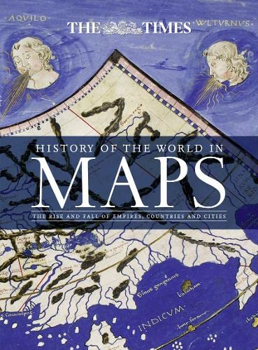 History of the World in Maps: The rise and fall of Empires, Countries and Cities: Times Atlases