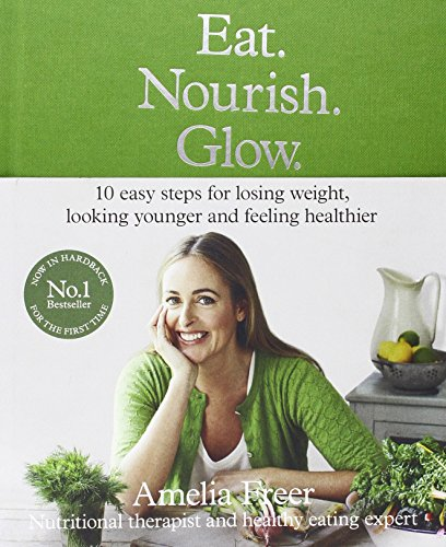 9780008156824: Eat. Nourish. Glow.: 10 easy steps for losing weight, looking younger & feeling healthier