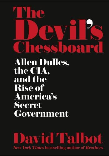 THE DEVIL'S CHESSBOARD: Allen Dulles, the CIA, and the Rise of America's Secret Government:...