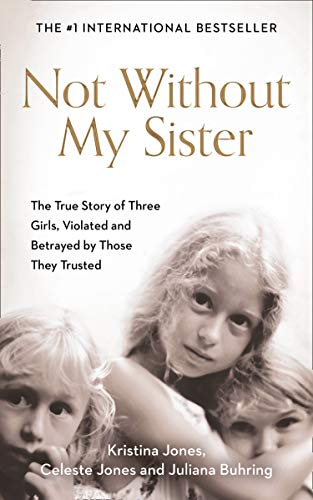 9780008162085: Not Without My Sister: The True Story of Three Girls Violated and Betrayed by Those They Trusted