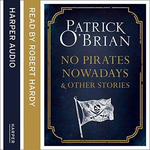 9780008162498: No Pirates Nowadays and Other Stories: Three Nautical Tales
