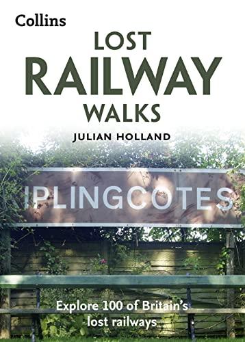 9780008163587: Lost Railway Walks: Explore 100 of Britain's lost railways