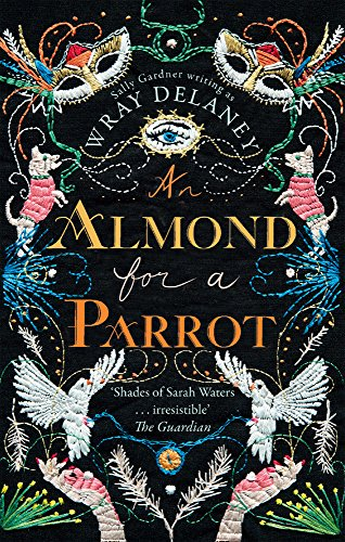 9780008182533: An Almond for a Parrot: The Gripping and Decadent Historical Page Turner for 2017