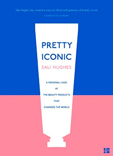 9780008194550: Pretty Iconic: A Personal Look at the Beauty Products that Changed the World