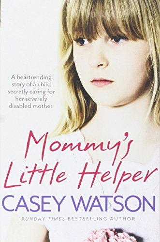 9780008201784: Mommy's Little Helper: The heartrending true story of a young girl secretly caring for her severely disabled mother