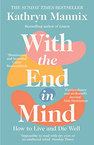 9780008210915: With the End in Mind: How to Live and Die Well