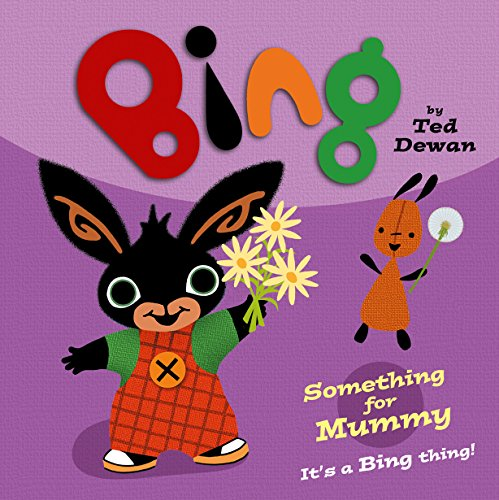 Something for Mummy (Bing): Ted Dewan
