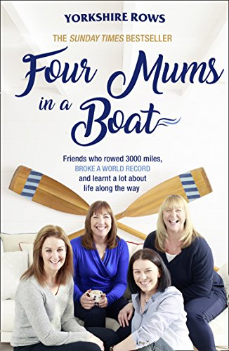9780008214845: Four Mums in a Boat: Friends who rowed 3000 miles, broke a world record and learnt a lot about life along the way