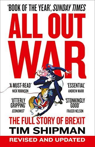 ALL OUT WAR: The Full Story of Brexit (Brexit Trilogy 1): Shipman, Tim