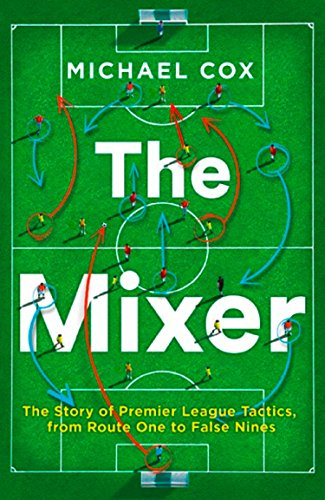 9780008215552: The Mixer. The Story Of Premier League Tactics