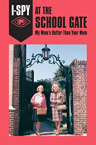 9780008220716: I-SPY AT THE SCHOOL GATE: My Mum's Better Than Your Mum (I-SPY for Grown-ups)