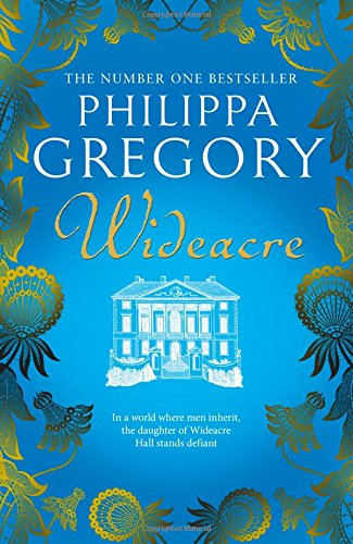 Wideacre (The Wideacre Trilogy): Philippa Gregory